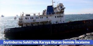 Zeytinburnu Sahili'nde Karaya Oturan Gemide İnceleme