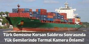 Türk Gemisine Korsan Saldırısı Sonrasında Yük Gemilerinde Termal Kamera Önlemi!