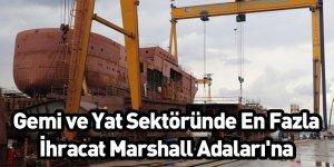 Gemi ve Yat Sektöründe En Fazla İhracat Marshall Adaları'na