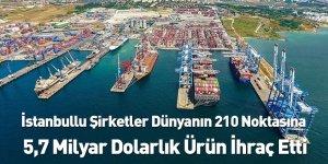 İstanbullu Şirketler Dünyanın 210 Noktasına 5,7 Milyar Dolarlık Ürün İhraç Etti