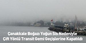 Çanakkale Boğazı Yoğun Sis Nedeniyle Çift Yönlü Transit Gemi Geçişlerine Kapatıldı