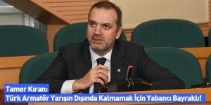Tamer Kıran: Türk Armatör Yarışın Dışında Kalmamak İçin Yabancı Bayraklı!