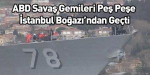 ABD Savaş Gemileri Peş Peşe İstanbul Boğazı'ndan Geçti