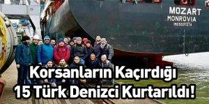 Korsanların Kaçırdığı 15 Türk Denizci Kurtarıldı!