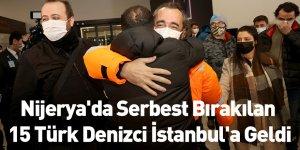 Nijerya'da Serbest Bırakılan 15 Türk Denizci İstanbul'a Geldi