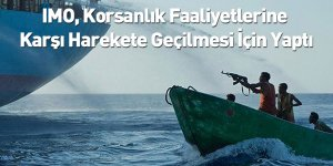 IMO, Korsanlık Faaliyetlerine Karşı Harekete Geçilmesi İçin Yaptı