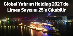 Global Yatırım Holding 2021'de Liman Sayısını 25'e Çıkabilir