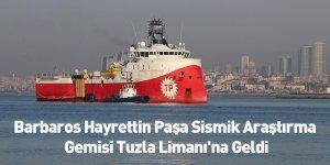 Barbaros Hayrettin Paşa Sismik Araştırma Gemisi Tuzla Limanı'na Geldi