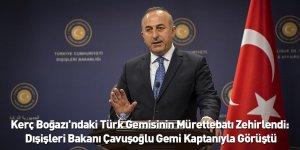 Kerç Boğazı'ndaki Türk Gemisinin Mürettebatı Zehirlendi: Dışişleri Bakanı Çavuşoğlu Gemi Kaptanıyla Görüştü