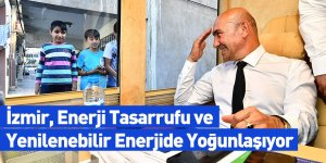 İzmir, Enerji Tasarrufu ve Yenilenebilir Enerjide Yoğunlaşıyor