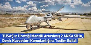 TUSAŞ'ın Ürettiği Menzili Artırılmış 2 ANKA SİHA, Deniz Kuvvetleri Komutanlığına Teslim Edildi