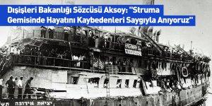 """Dışişleri Bakanlığı Sözcüsü Aksoy: """"Struma Gemisinde Hayatını Kaybedenleri Saygıyla Anıyoruz"""""""