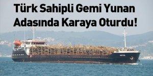 Türk Sahipli Gemi Yunan Adasında Karaya Oturdu!