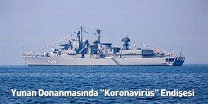 "Yunan Donanmasında ""Koronavirüs"" Endişesi"