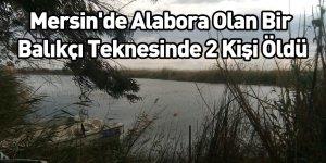 Mersin'de Alabora Olan Bir Balıkçı Teknesinde 2 Kişi Öldü