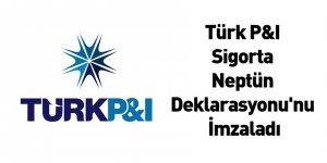 Türk P&I Sigorta Neptün Deklarasyonu'nu İmzaladı