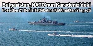 Bulgaristan, NATO'nun Karadeniz'deki Poseidon 21 Deniz Tatbikatına Katılmaktan Vazgeçti