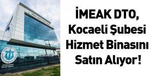 İMEAK DTO, Kocaeli Şubesi Hizmet Binasını Satın Alıyor!