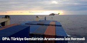 DPA: Türkiye Gemilerinin Aranmasına İzin Vermedi
