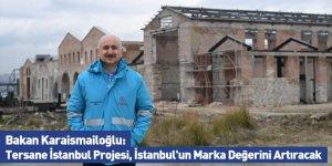 Bakan Karaismailoğlu: Tersane İstanbul Projesi, İstanbul'un Marka Değerini Artıracak
