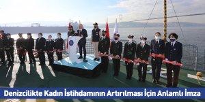 Denizcilikte Kadın İstihdamının Artırılması İçin Anlamlı İmza