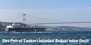 Dev Petrol Tankeri İstanbul Boğazı'ndan Geçti