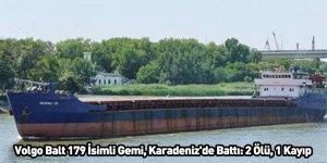 Volgo Balt 179 İsimli Gemi, Karadeniz'de Battı: 2 Ölü, 1 Kayıp