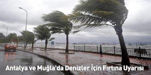 Antalya ve Muğla'da Denizler İçin Fırtına Uyarısı