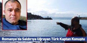 Romanya'da Saldırıya Uğrayan Türk Kaptan Konuştu