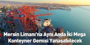 Mersin Limanı'na Aynı Anda İki Mega Konteyner Gemisi Yanaşabilecek