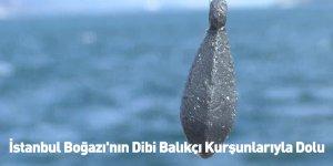 İstanbul Boğazı'nın Dibi Balıkçı Kurşunlarıyla Dolu