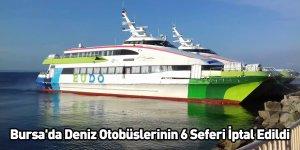 Bursa'da Deniz Otobüslerinin 6 Seferi İptal Edildi