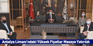 Antalya Limanı'ndaki Yüksek Fiyatlar Masaya Yatırıldı