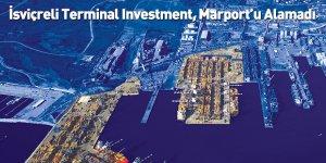 İsviçreli Terminal Investment, Marport'u Alamadı