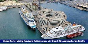 Global Ports Holding Eurobond Refinansmanı İçin Önemli Bir Aşamayı Geride Bıraktı