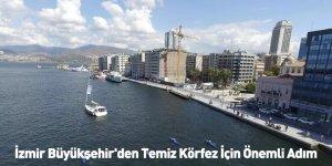 İzmir Büyükşehir'den Temiz Körfez İçin Önemli Adım