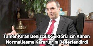 Tamer Kıran Denizcilik Sektörü için Alınan Normalleşme Kararlarını Değerlendirdi