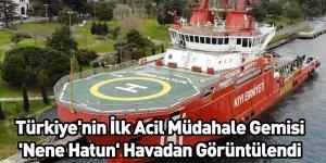 Türkiye'nin İlk Acil Müdahale Gemisi 'Nene Hatun' Havadan Görüntülendi