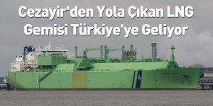 Cezayir'den Yola Çıkan LNG Gemisi Türkiye'ye Geliyor