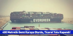 400 Metrelik Gemi Karaya Oturdu, Ticaret Yolu Kapandı!