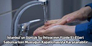 İstanbul'un Günlük Su İhtiyacının Yüzde 5'i Elleri Sabunlarken Musluğun Kapatılmasıyla Karşılanabilir