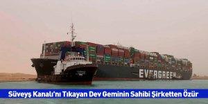 Süveyş Kanalı'nı Tıkayan Dev Geminin Sahibi Şirketten Özür