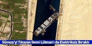 Süveyş'yi Tıkayan Gemi Lübnan'ı da Elektriksiz Bıraktı