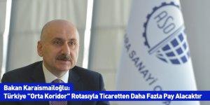"""Bakan Karaismailoğlu: Türkiye """"Orta Koridor"""" Rotasıyla Ticaretten Daha Fazla Pay Alacaktır"""