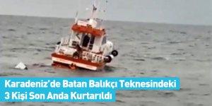 Karadeniz'de Batan Balıkçı Teknesindeki 3 Kişi Son Anda Kurtarıldı