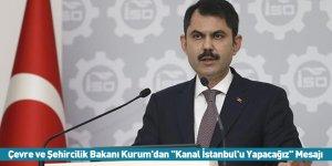 """Çevre ve Şehircilik Bakanı Kurum'dan """"Kanal İstanbul'u Yapacağız"""" Mesajı"""