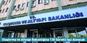 Ulaştırma ve Altyapı Bakanlığına 130 Sürekli İşçi Alınacak