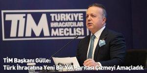 TİM Başkanı Gülle: Türk İhracatına Yeni Bir Yol Haritası Çizmeyi Amaçladık