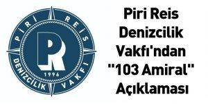 """Piri Reis Denizcilik Vakfı'ndan """"103 Amiral"""" Açıklaması"""