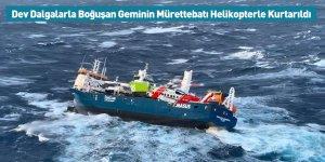 Dev Dalgalarla Boğuşan Geminin Mürettebatı Helikopterle Kurtarıldı